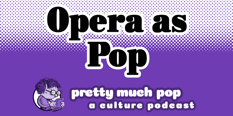 Is Opera Part of Pop Culture? Pretty Much Pop #15 with Sean Spyres