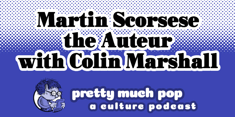Scorsese's The Irishman in the Context of his Oeuvre–Pretty Much Pop: A Culture Podcast #29 Featuring Colin Marshall