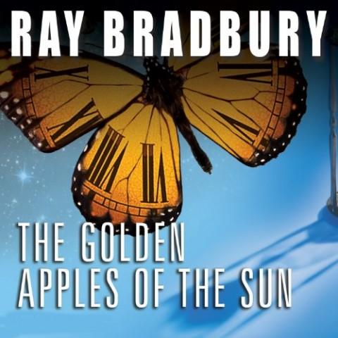 Golden Apples of the Sun: 2 Hours of Dramatized Ray Bradbury Stories