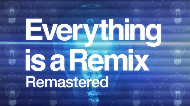 Everything is a Remix: The Full Series, Exploring the Sources of Creativity, Released in One Polished HD Video on Its 5th Anniversary